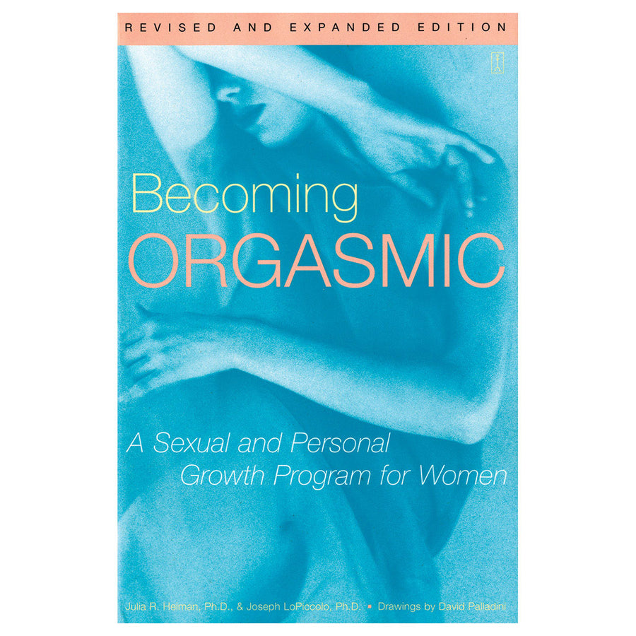Becoming Orgasmic: A Sexual and Personal Growth Program for Women - A Sexual and Personal Growth Program for Women - Simon & Schuster