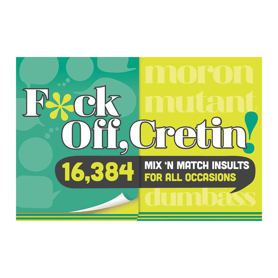 Knock Knock F*ck Off Cretin: 15,876 Mix-n-Match Insults