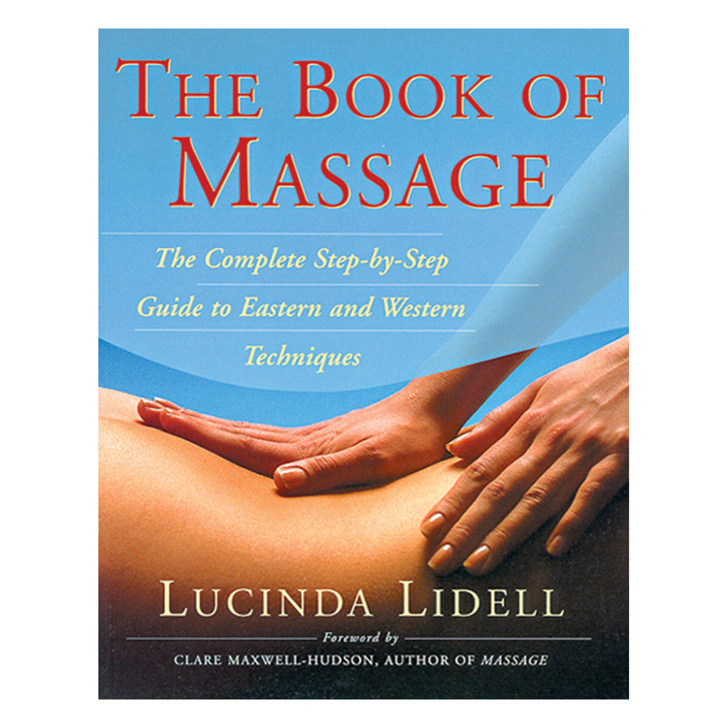 Book of Massage - The Complete Step-by-Step Guide to Eastern and Western Techniques - Fireside