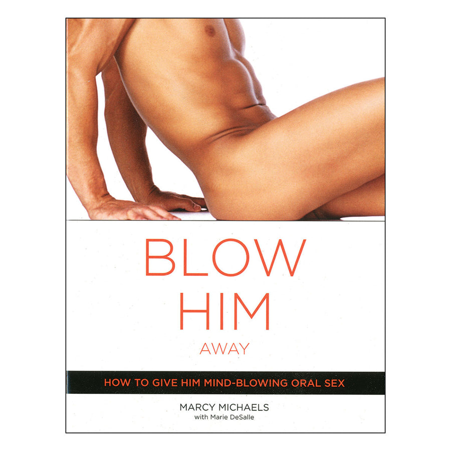 Blow Him Away - How to Give Him Mind Blowing Oral Sex - Broadway Books