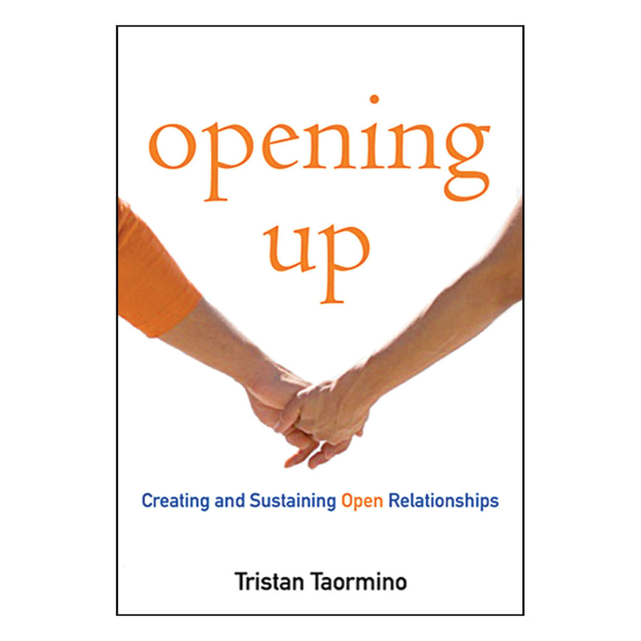 Opening Up - A Guide to Creating and Sustaining Open Relationships - Cleis Press