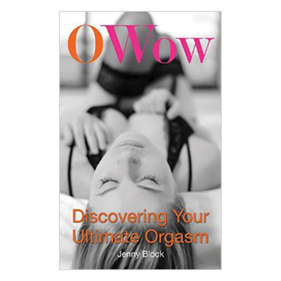 O Wow - Discovering Your Ultimate Orgasm - Cleis Press