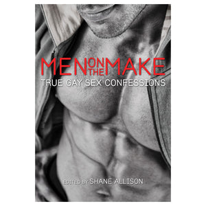 Men on the Make - True Gay Sex Confessions - Cleis Press