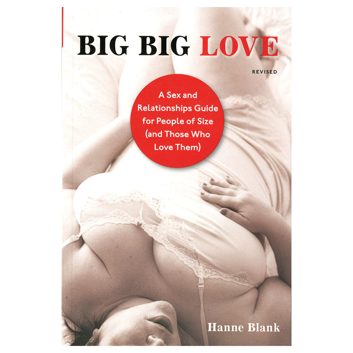 Big Big Love - A Sex and Relationship Guide for People of Size (and Those Who Love Them) - Celestial Arts