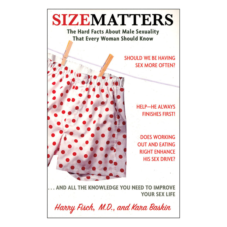 Size Matters: The Hard Facts About Male Sexuality That Every Woman Should Know - The Hard Facts About Male Sexuality That Every Woman Should Know - Three Rivers Press