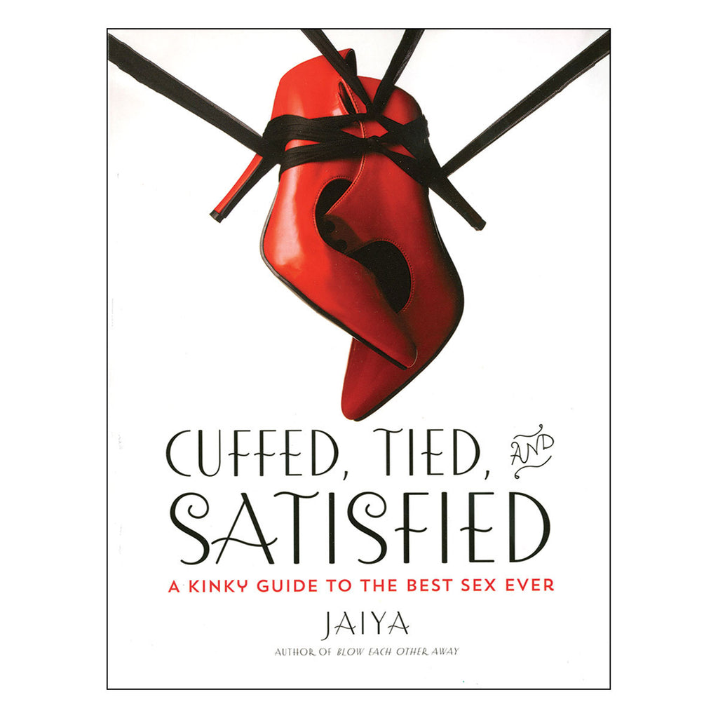 Cuffed, Tied, and Satisfied - A Kinky Guide to the Best Sex Ever - Harmony Books