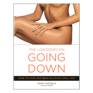 The Lowdown on Going Down - How to Give Her Mind-Blowing Oral Sex - Broadway Books
