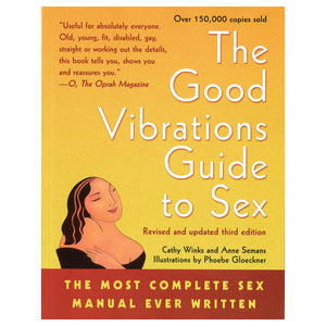 Good Vibrations Guide to Sex - The Most Complete Sex Manual Ever Written - Cleis Press