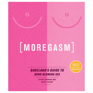 Moregasm: Babeland's Guide to Mindblowing Sex - Avery Books