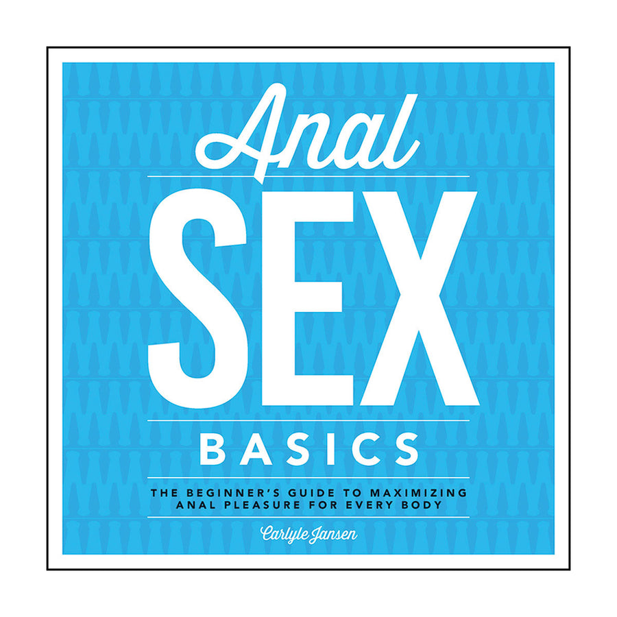 Anal Sex Basics - The Beginner's Guide To Maximizing Anal Pleasure for Every Body - Fair Winds