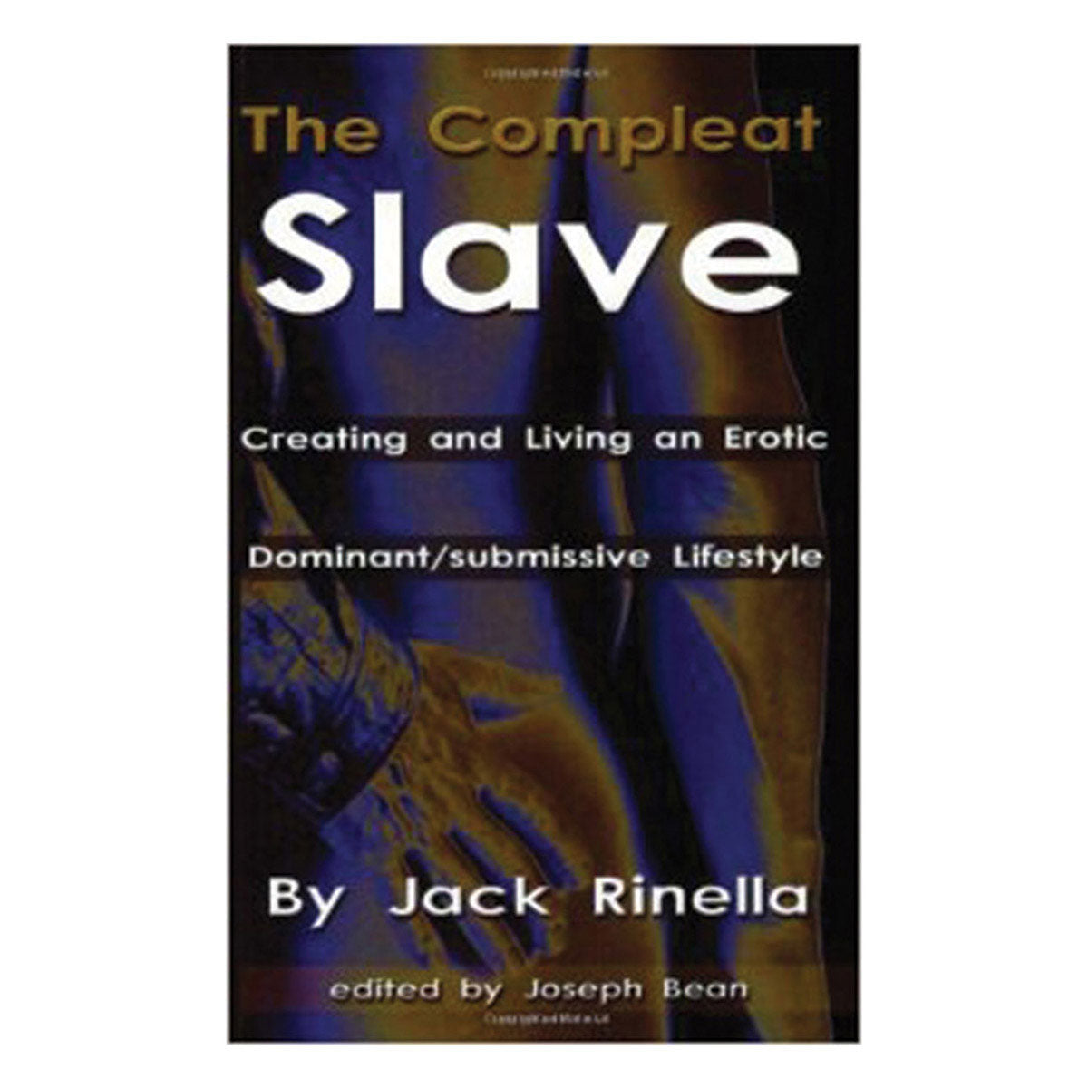 Compleat Slave - Creating and Living an Erotic Dominant/Submissive Lifestyle - Daedalus Publishing