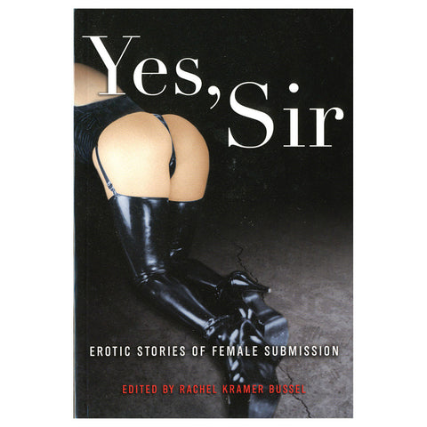 Yes, Sir - Erotic Stories of Female Submission - Cleis Press