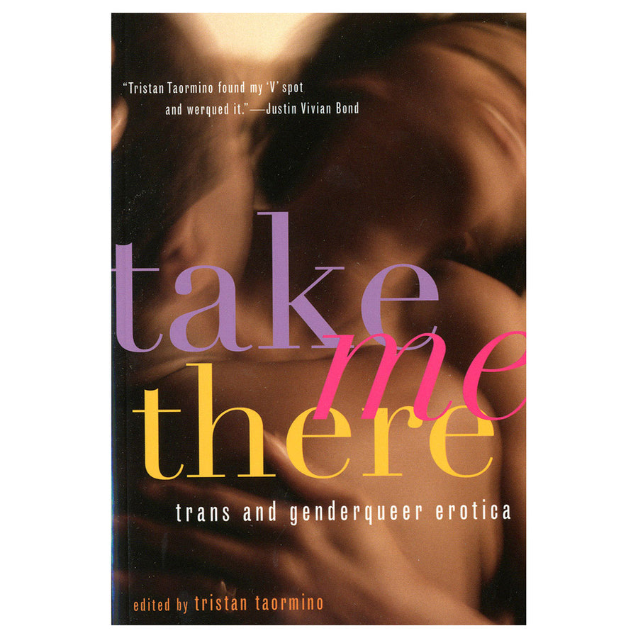 Take Me There: Trans & Genderqueer Erotica - Trans and Genderqueer Erotica - Cleis Press