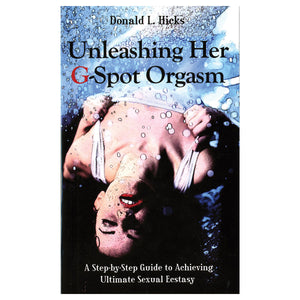 Unleashing Her G-Spot Orgasm - A Step-by-Step Guide to Achieving Ultimate Sexual Ecstasy - Amorata Press