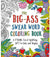 Big Ass Swear Word Coloring Book: A Ton of F*cking Ton of Uplifting Sh*t to Color - St. Martin's Griffin