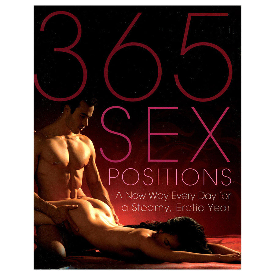 365 Sex Positions - A New Way Every Day for a Steamy, Erotic Year - Amorata Press