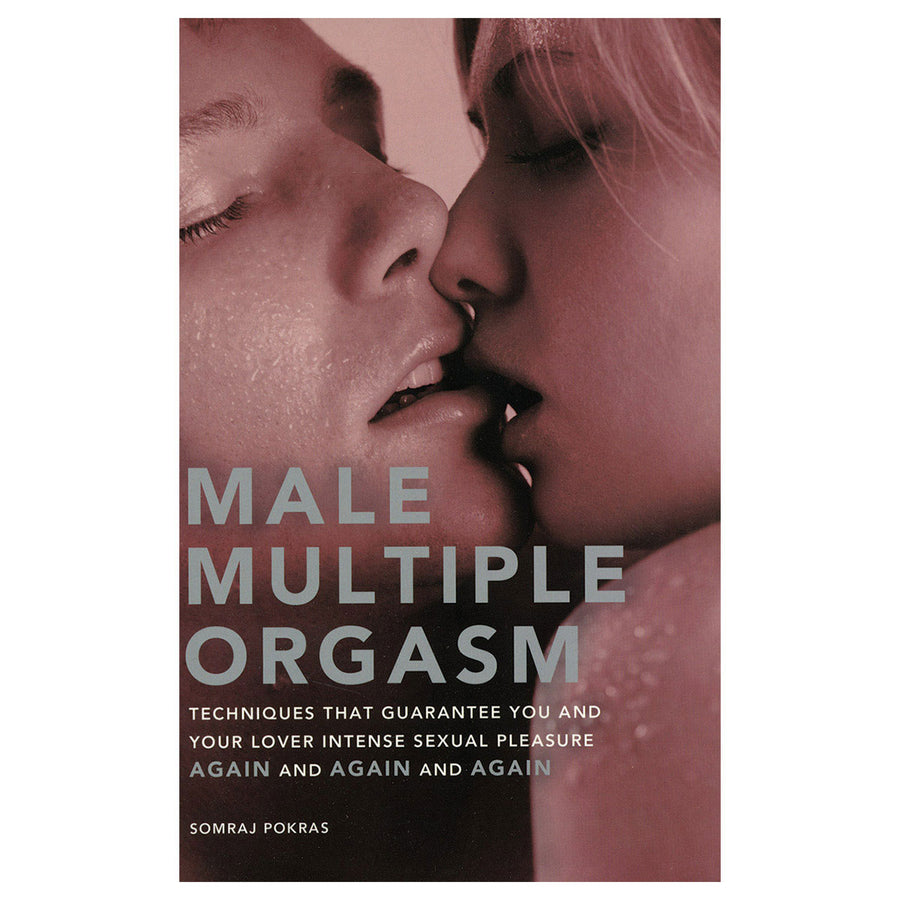 Male Multiple Orgasm - Techniques That Guarantee You and Your Lover Intense Sexual Pleasure Again and Again and Again - Amorata Press