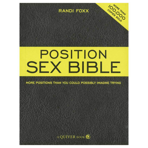 Position Sex Bible - More Positions Than You Could Possibly Imagine Trying - Quiver