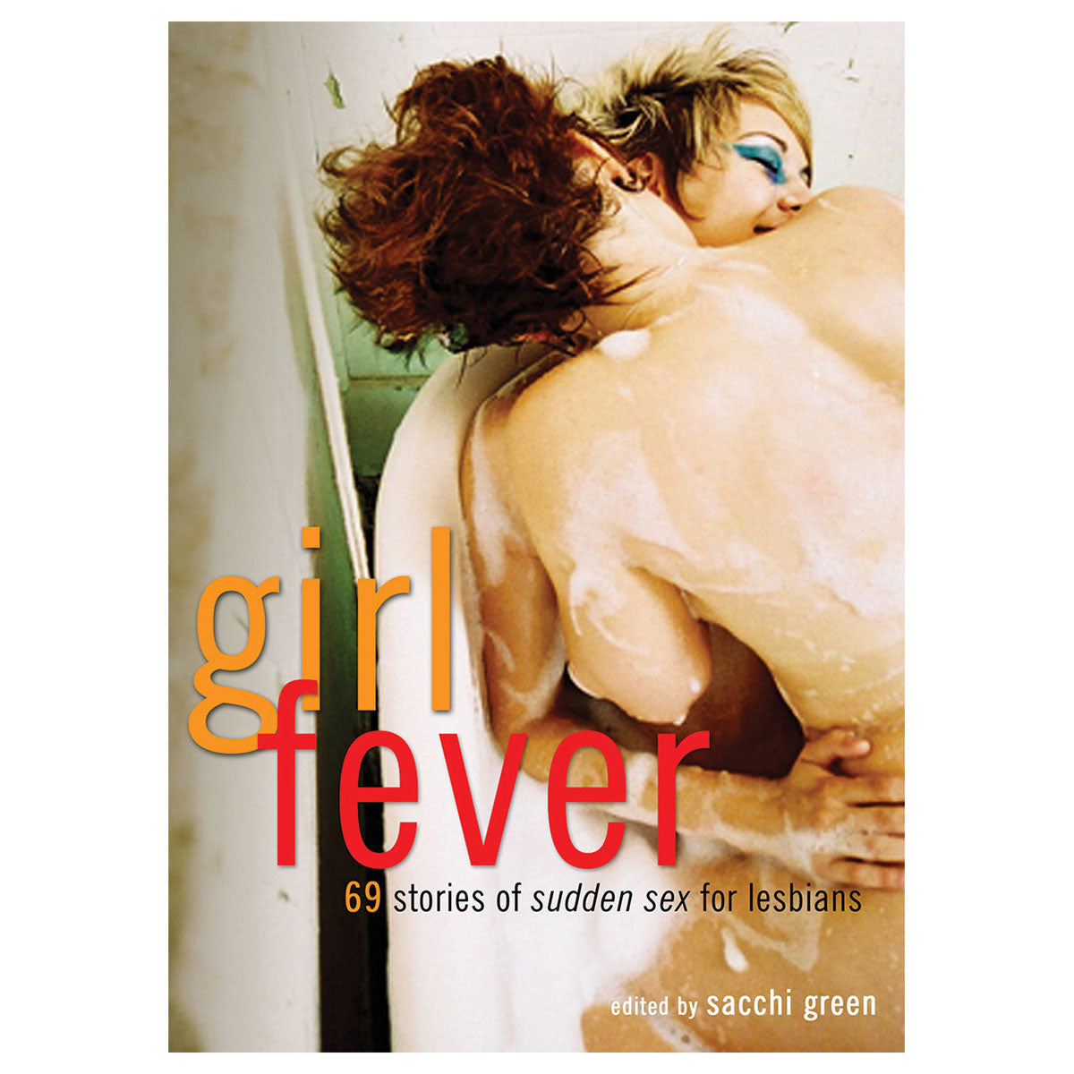 Girl Fever: 69 Stories of Sudden Sex for Lesbians - Cleis Press