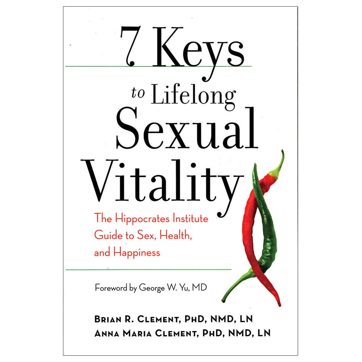 7 (Seven) Keys to Lifelong Sexual Vitality - The Hippocrates Institute Guide to Sex, Health, and Happiness - New World Library
