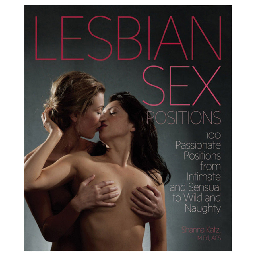 Lesbian Sex Positions - 100 Passionate Positions from Intimate and Sensual to Wild and Naughty - Amorata Press