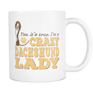 White Mug-Yes It's True I'm a Crazy Dachshund Lady ccnc003 dg0066