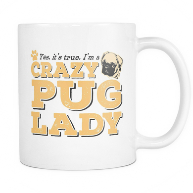 White Mug-Yes It's True I'm a Crazy Pug Lady ccnc003 dg0065