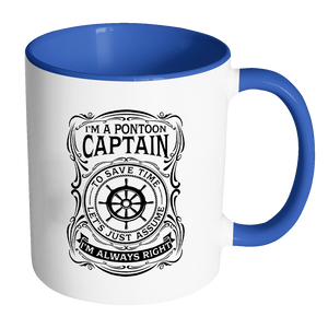 Accent Mug-I'M A PONTOON CAPTAIN TO SAVE TIME LET JUST ASSUME I'M ALWAYS RIGHT ccnc006 ccnc012 pb0039