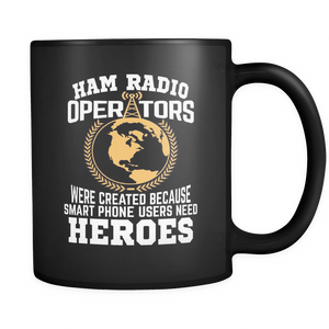 Black Mug-Ham Radio Operators were created Because Smart Phone Users Need Heroes ccnc001 hr0023