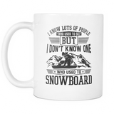 White Mug-I Know Lots Of People Who Used To Ski But I Don't Know One Who Used To Snowboard ccnc004 sw0030