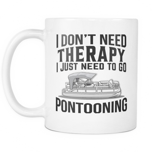White Mug-I Don't Need Therapy I Just Need To Go Pontooning ccnc006 ccnc012 pb0014