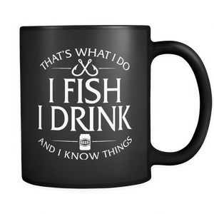 Black Mug-That's What I Do I Fish I Drink And I Know Things ccnc010 fh0006
