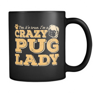 Black Mug-Yes It's True I'm a Crazy Pug Lady ccnc003 dg0065