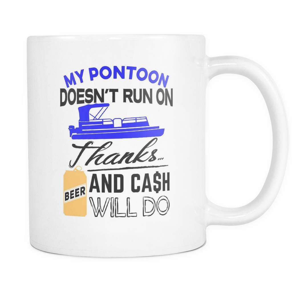 White Mug-My Pontoon Doesn't Run On Thanks Beer And Cash Will Do ccnc006 ccnc012 pb0018
