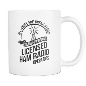 White Mug-ALL PEOPLE ARE CREATED EQUAL THEN A FEW BECOME LICENSE HAM ccnc001 hr0009