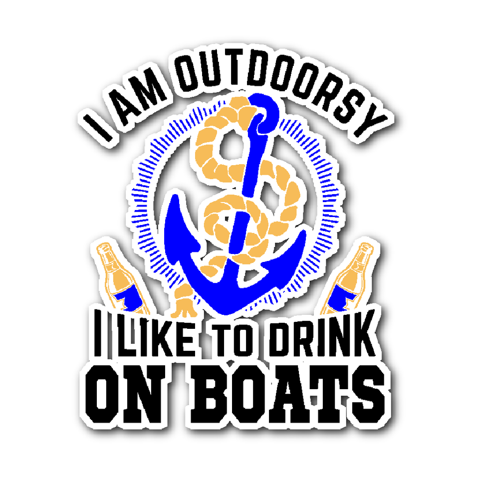 Sticker-I Am Outdoorsy I Like To Drink On Boats ccnc006 bt0032
