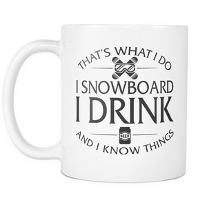 White Mug-That's What I Do I Snowboard I Drink And I Know Things ccnc004 sw0007