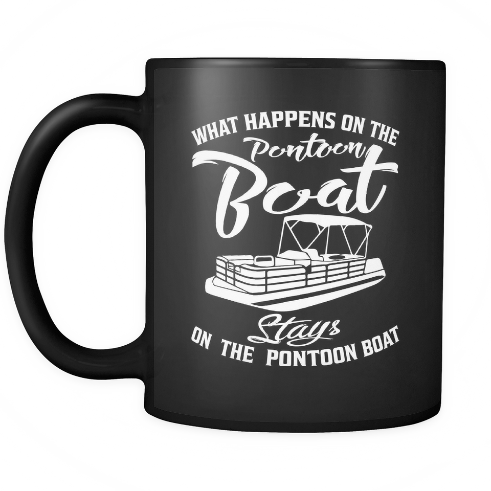 Black Mug-What Happens On The Pontoon Boat Stays On The Pontoon Boat ccnc006 ccnc012 pb0005