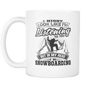 White Mug-I Might Look Like Listening To You But In My Head I'm Snowboarding ccnc004 sw0013