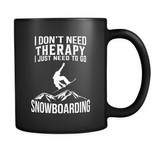 Black Mug-I Don't Need Therapy I Just Need To Go Snowboarding ccnc004 sw0012
