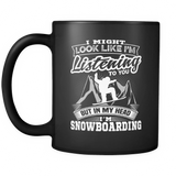 Black Mug-I Might Look Like Listening To You But In My Head I'm Snowboarding ccnc004 sw0013