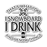 Sticker-That's What I Do I Snowboard I Drink And I Know Things ccnc004 sw0017
