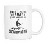 White Mug-I Don't Need Therapy I Just Need To Go Snowboarding ccnc004 sw0012