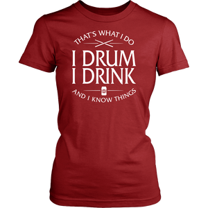Ladies Shirt-That's What I Do I Drum I Drink And I Know Things ccnc008 dm0011