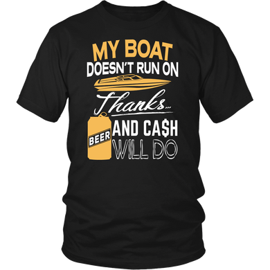 Shirt-My Boat Doesn't Run On Thanks Beer And Cash Will Do ccnc006 bt0025
