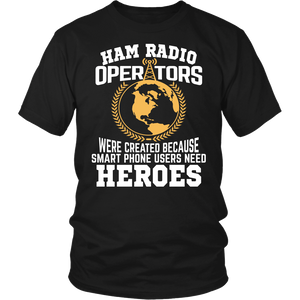 Shirt-Ham Radio Operators were created Because Smart Phone Users Need Heroes ccnc001 hr0017