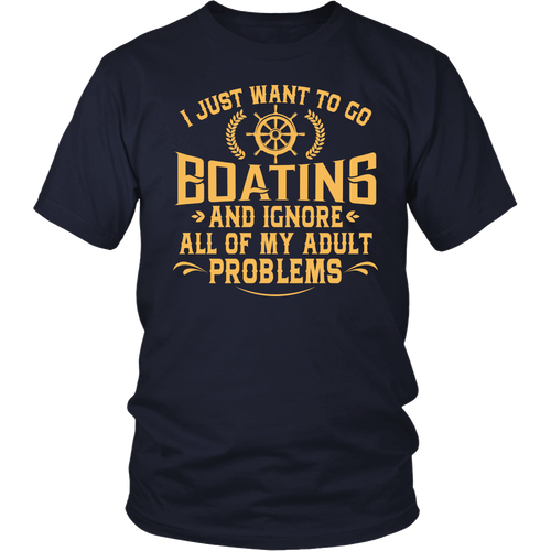 Shirt-I Just Want To Go Boating And Ignore All of My Adult Problems ccnc006 bt0007