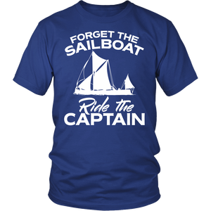 Shirt-Forget The Sailboat Ride The Captain ccnc007 sb0007