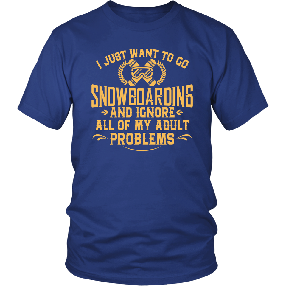 Shirt-I Just Want To Go Snowboarding And Ignore All Of My Adult Problems ccnc004 sw0001
