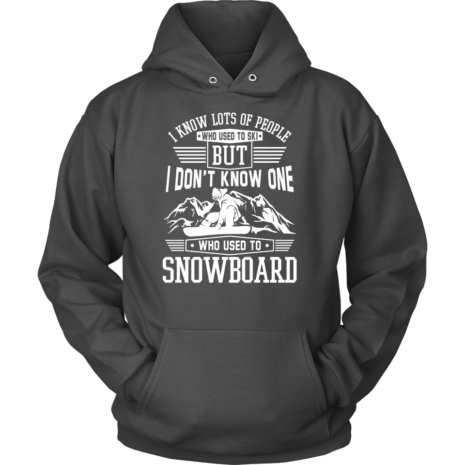 Shirt-I Know Lots Of People Who Used To Ski But I Don't Know One Who Used To Snowboard ccnc004 sw0029